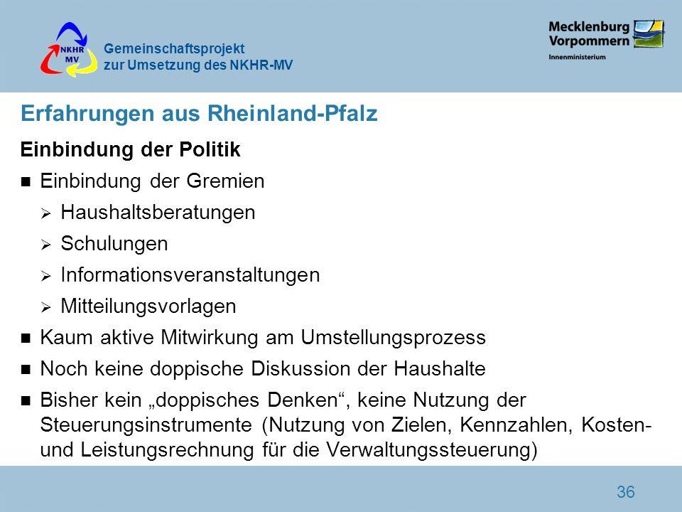 Gemeinschaftsprojekt zur Umsetzung des NKHR-MV 36 Erfahrungen aus Rheinland-Pfalz Einbindung der Politik n Einbindung der Gremien Haushaltsberatungen