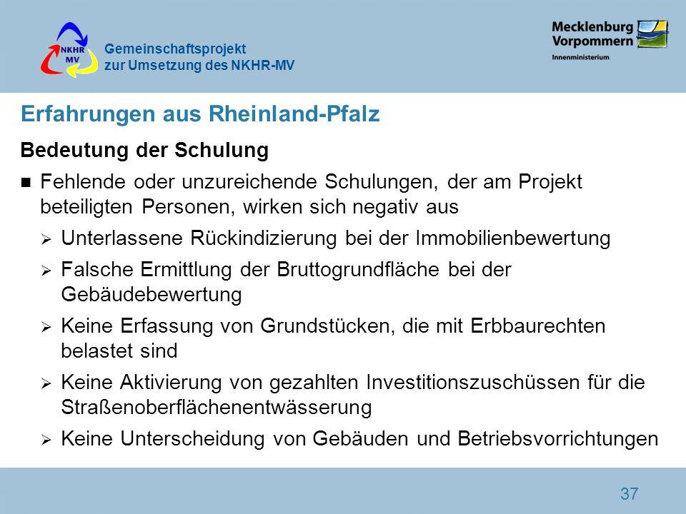 Gemeinschaftsprojekt zur Umsetzung des NKHR-MV 37 Erfahrungen aus Rheinland-Pfalz Bedeutung der Schulung n Fehlende oder unzureichende Schulungen, der
