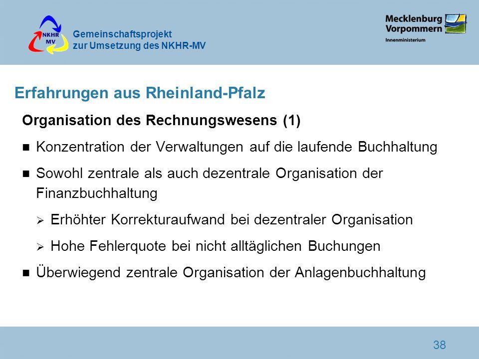 Gemeinschaftsprojekt zur Umsetzung des NKHR-MV 38 Erfahrungen aus Rheinland-Pfalz Organisation des Rechnungswesens (1) n Konzentration der Verwaltunge