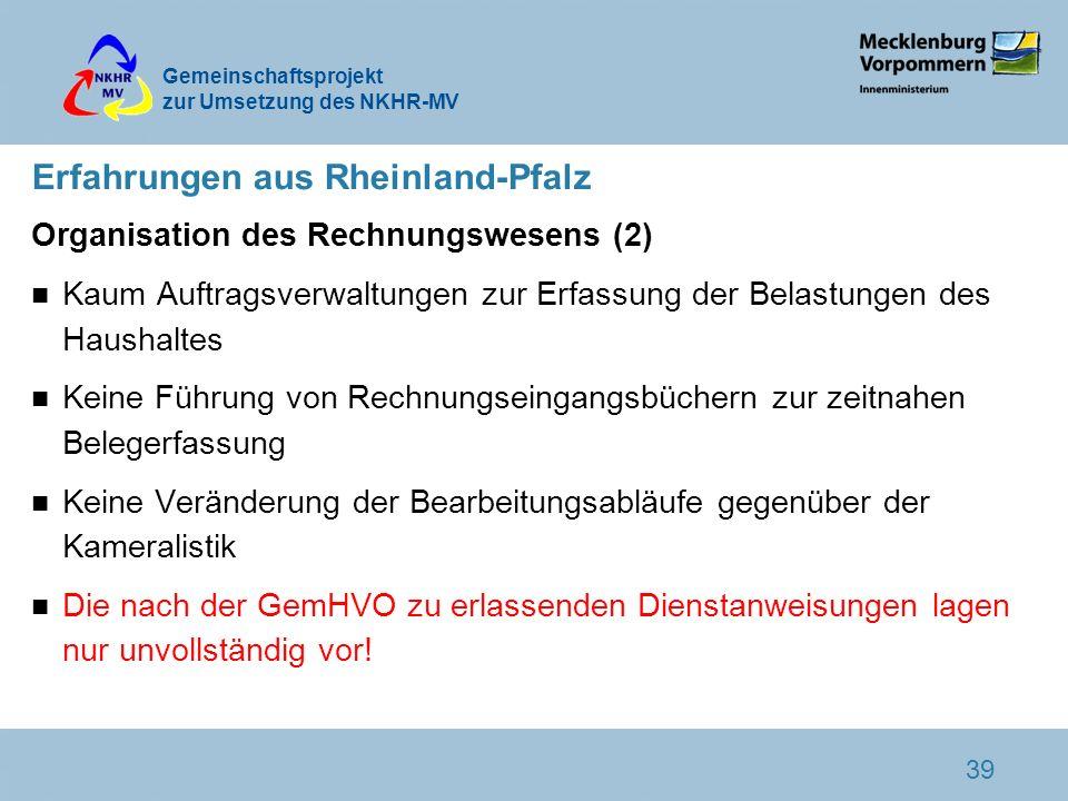Gemeinschaftsprojekt zur Umsetzung des NKHR-MV 39 Erfahrungen aus Rheinland-Pfalz Organisation des Rechnungswesens (2) n Kaum Auftragsverwaltungen zur