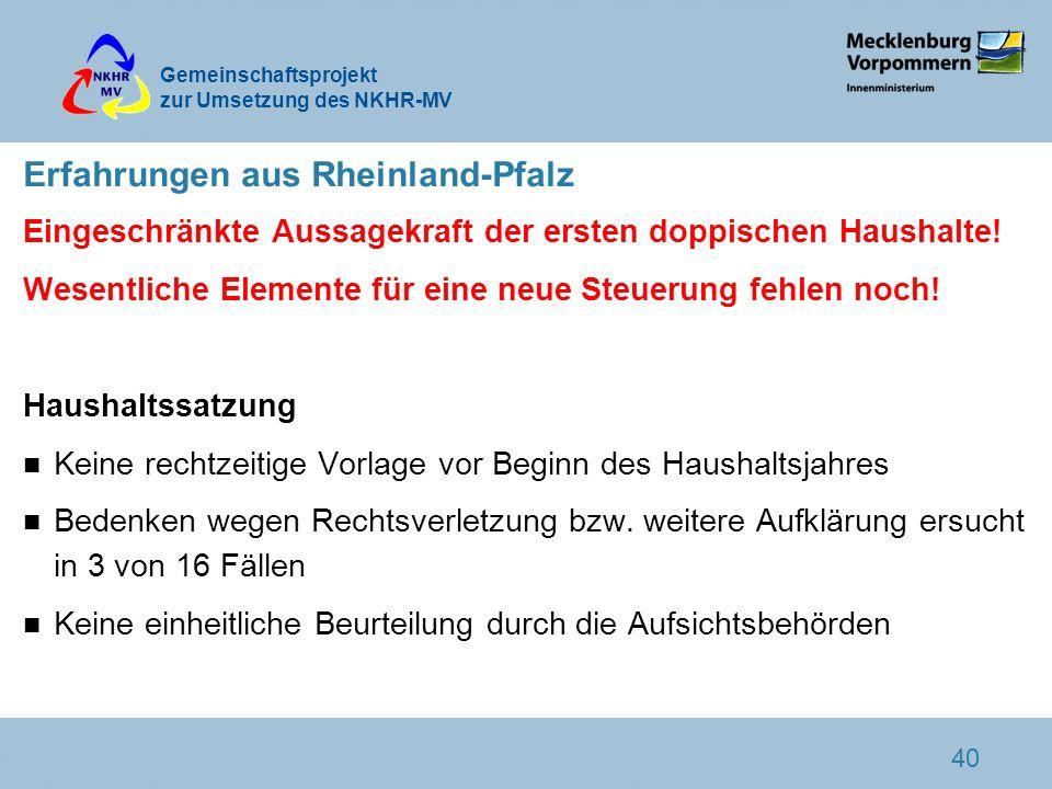 Gemeinschaftsprojekt zur Umsetzung des NKHR-MV 40 Erfahrungen aus Rheinland-Pfalz Eingeschränkte Aussagekraft der ersten doppischen Haushalte! Wesentl