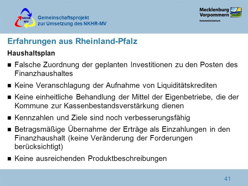 Gemeinschaftsprojekt zur Umsetzung des NKHR-MV 41 Erfahrungen aus Rheinland-Pfalz Haushaltsplan n Falsche Zuordnung der geplanten Investitionen zu den