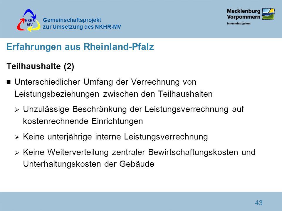 Gemeinschaftsprojekt zur Umsetzung des NKHR-MV 43 Erfahrungen aus Rheinland-Pfalz Teilhaushalte (2) n Unterschiedlicher Umfang der Verrechnung von Lei