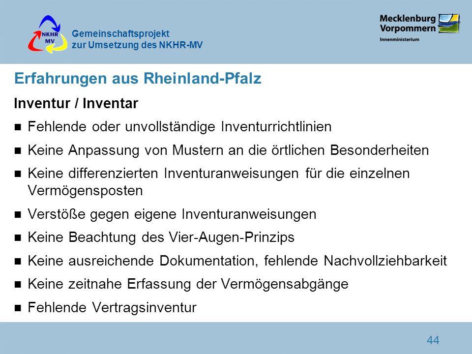 Gemeinschaftsprojekt zur Umsetzung des NKHR-MV 44 Erfahrungen aus Rheinland-Pfalz Inventur / Inventar n Fehlende oder unvollständige Inventurrichtlini
