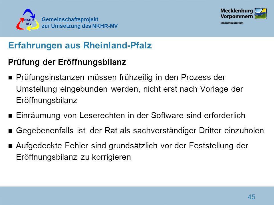 Gemeinschaftsprojekt zur Umsetzung des NKHR-MV 45 Erfahrungen aus Rheinland-Pfalz Prüfung der Eröffnungsbilanz n Prüfungsinstanzen müssen frühzeitig i