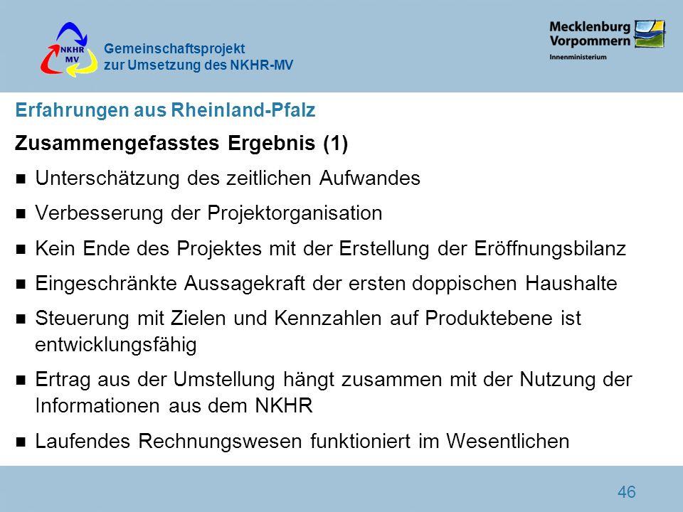Gemeinschaftsprojekt zur Umsetzung des NKHR-MV 46 Erfahrungen aus Rheinland-Pfalz Zusammengefasstes Ergebnis (1) n Unterschätzung des zeitlichen Aufwa