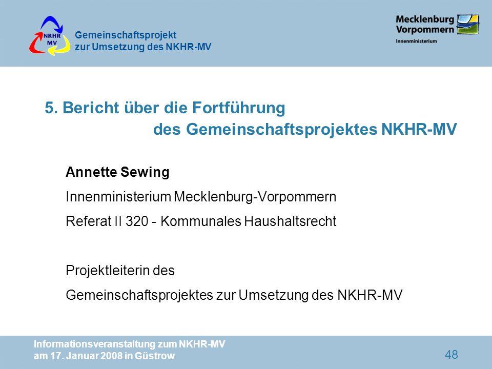 Gemeinschaftsprojekt zur Umsetzung des NKHR-MV Informationsveranstaltung zum NKHR-MV am 17. Januar 2008 in Güstrow 48 5. Bericht über die Fortführung