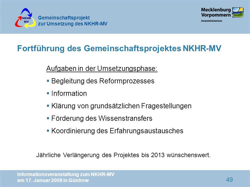 Gemeinschaftsprojekt zur Umsetzung des NKHR-MV Informationsveranstaltung zum NKHR-MV am 17. Januar 2008 in Güstrow 49 Fortführung des Gemeinschaftspro