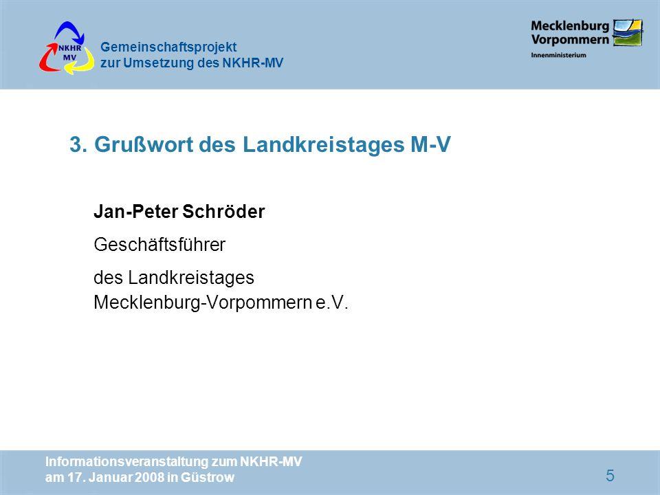 Gemeinschaftsprojekt zur Umsetzung des NKHR-MV Informationsveranstaltung zum NKHR-MV am 17. Januar 2008 in Güstrow 5 3. Grußwort des Landkreistages M-