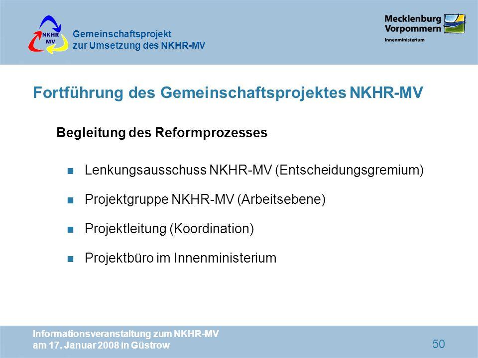 Gemeinschaftsprojekt zur Umsetzung des NKHR-MV Informationsveranstaltung zum NKHR-MV am 17. Januar 2008 in Güstrow 50 Fortführung des Gemeinschaftspro