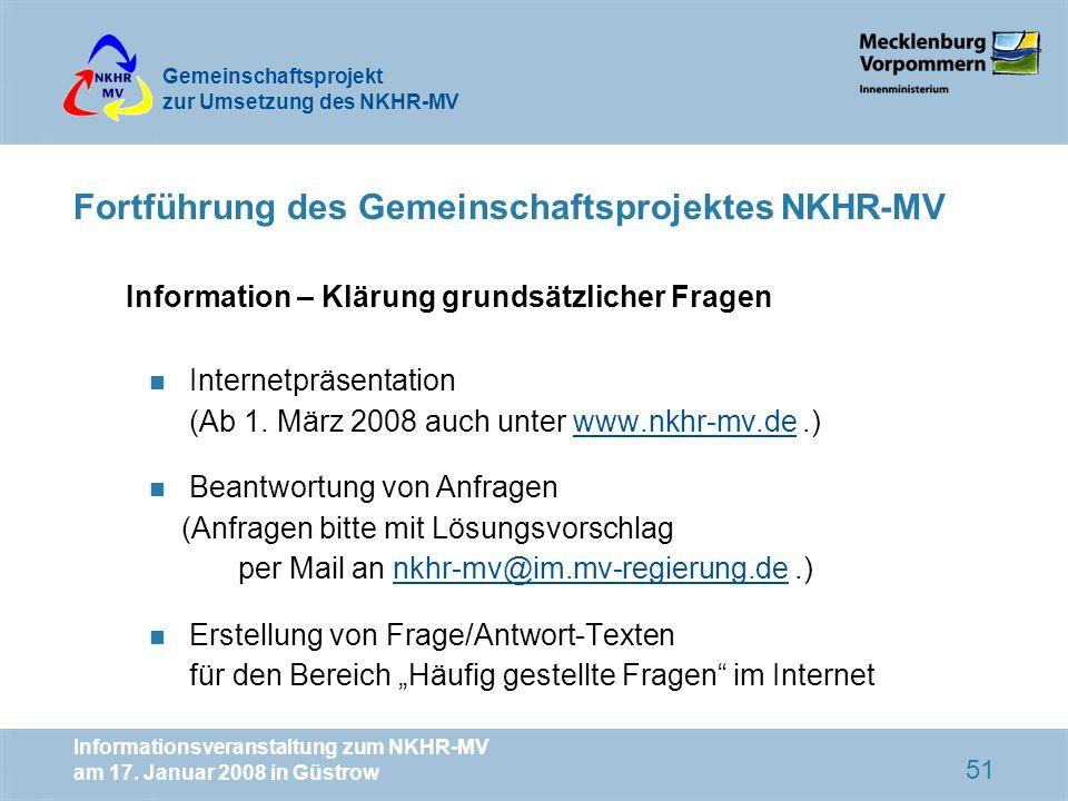Gemeinschaftsprojekt zur Umsetzung des NKHR-MV Informationsveranstaltung zum NKHR-MV am 17. Januar 2008 in Güstrow 51 Fortführung des Gemeinschaftspro