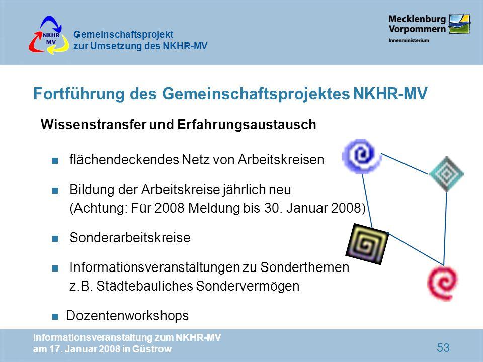 Gemeinschaftsprojekt zur Umsetzung des NKHR-MV Informationsveranstaltung zum NKHR-MV am 17. Januar 2008 in Güstrow 53 Fortführung des Gemeinschaftspro