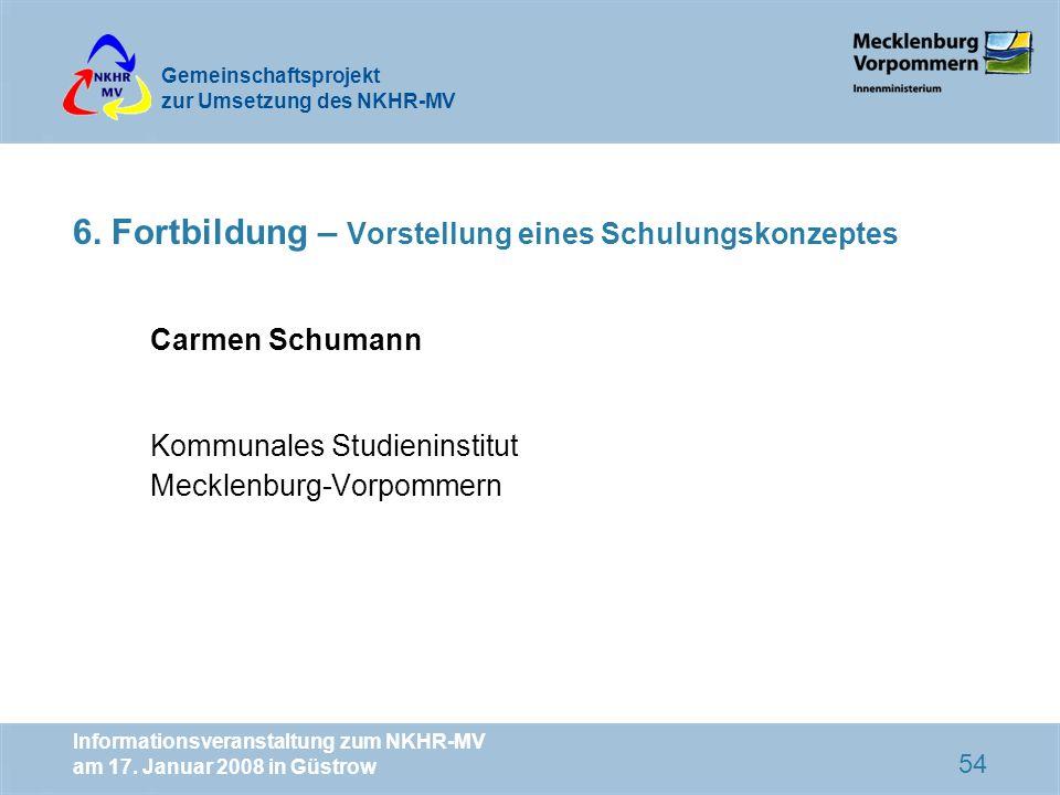 Gemeinschaftsprojekt zur Umsetzung des NKHR-MV Informationsveranstaltung zum NKHR-MV am 17. Januar 2008 in Güstrow 54 6. Fortbildung – Vorstellung ein