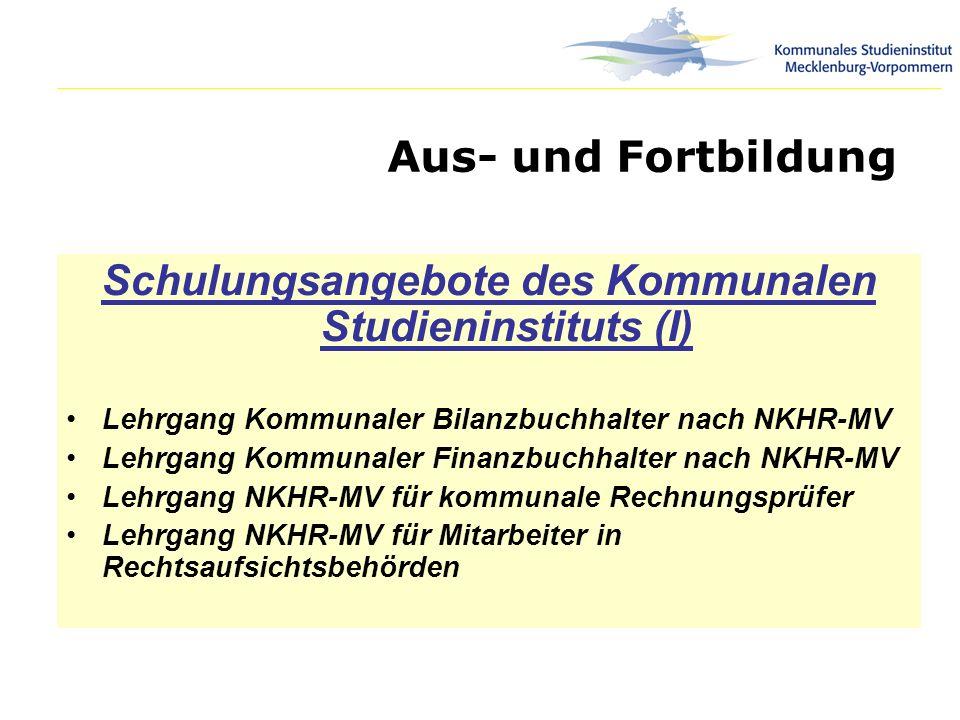 Aus- und Fortbildung Schulungsangebote des Kommunalen Studieninstituts (I) Lehrgang Kommunaler Bilanzbuchhalter nach NKHR-MV Lehrgang Kommunaler Finan