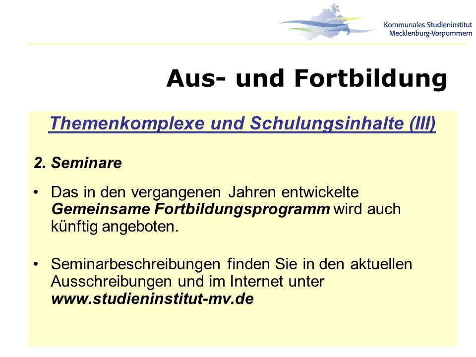Aus- und Fortbildung Themenkomplexe und Schulungsinhalte (III) 2. Seminare Das in den vergangenen Jahren entwickelte Gemeinsame Fortbildungsprogramm w