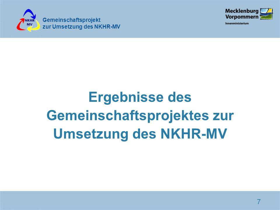 Gemeinschaftsprojekt zur Umsetzung des NKHR-MV 7 Ergebnisse des Gemeinschaftsprojektes zur Umsetzung des NKHR-MV