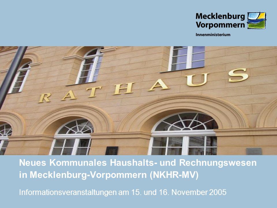 Neues Kommunales Haushalts- und Rechnungswesen in Mecklenburg-Vorpommern (NKHR-MV) Informationsveranstaltungen am 15. und 16. November 2005
