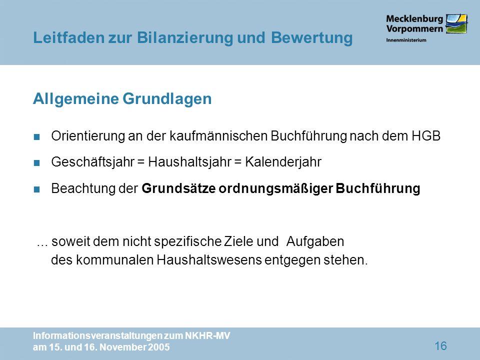 Informationsveranstaltungen zum NKHR-MV am 15. und 16. November 2005 16 Allgemeine Grundlagen n Orientierung an der kaufmännischen Buchführung nach de