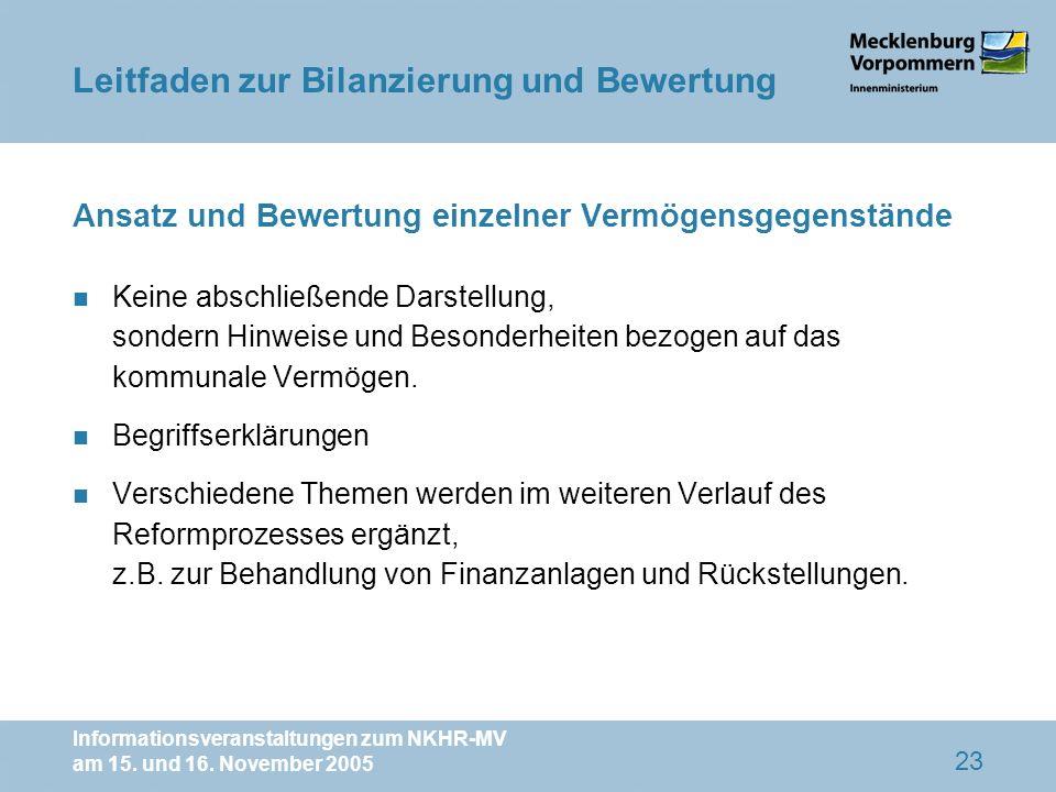 Informationsveranstaltungen zum NKHR-MV am 15. und 16. November 2005 23 Ansatz und Bewertung einzelner Vermögensgegenstände n Keine abschließende Dars