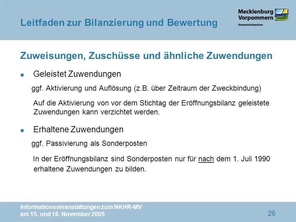 Informationsveranstaltungen zum NKHR-MV am 15. und 16. November 2005 26 Zuweisungen, Zuschüsse und ähnliche Zuwendungen n Geleistet Zuwendungen ggf. A