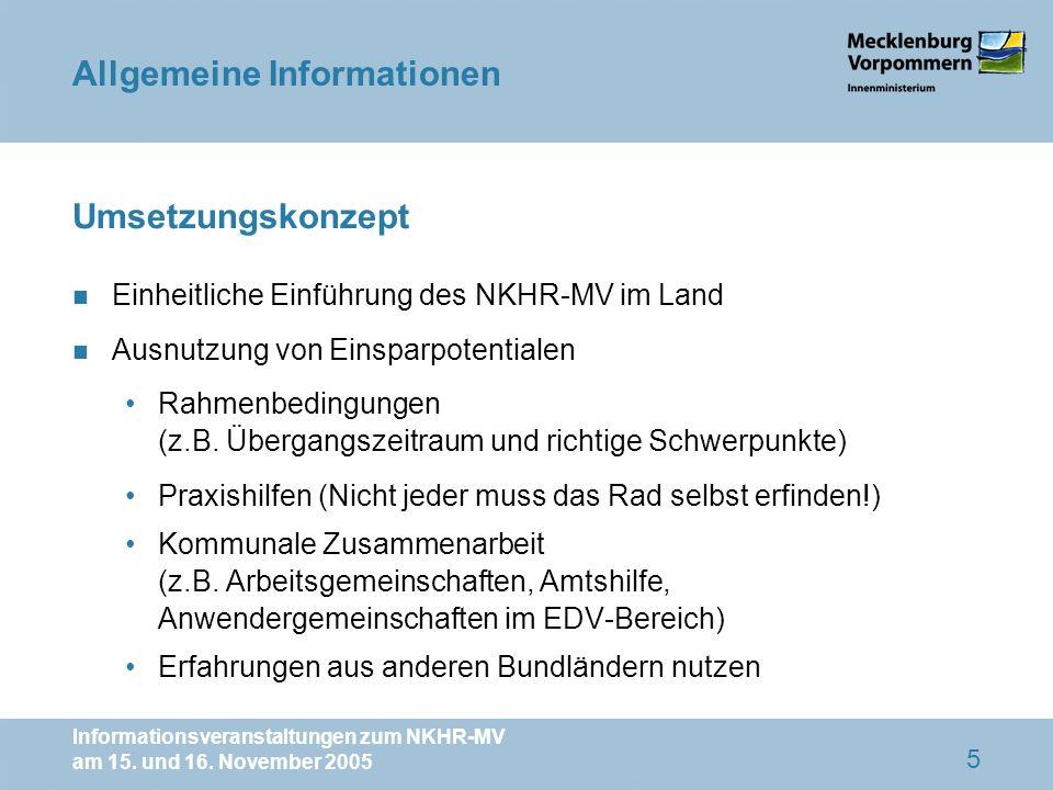 Informationsveranstaltungen zum NKHR-MV am 15. und 16. November 2005 5 Umsetzungskonzept n Einheitliche Einführung des NKHR-MV im Land n Ausnutzung vo