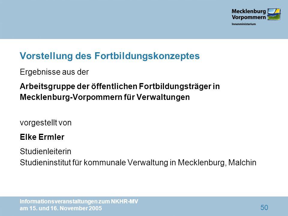 Informationsveranstaltungen zum NKHR-MV am 15. und 16. November 2005 50 Vorstellung des Fortbildungskonzeptes Ergebnisse aus der Arbeitsgruppe der öff
