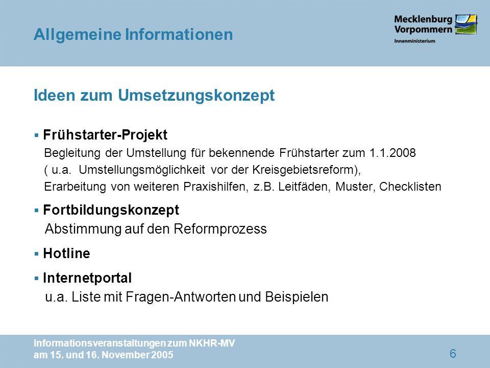 Informationsveranstaltungen zum NKHR-MV am 15. und 16. November 2005 6 Ideen zum Umsetzungskonzept Frühstarter-Projekt Begleitung der Umstellung für b