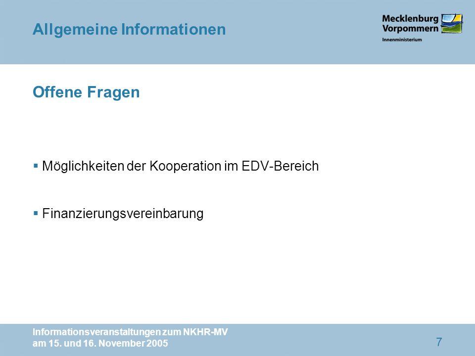 Informationsveranstaltungen zum NKHR-MV am 15. und 16. November 2005 7 Offene Fragen Möglichkeiten der Kooperation im EDV-Bereich Finanzierungsvereinb