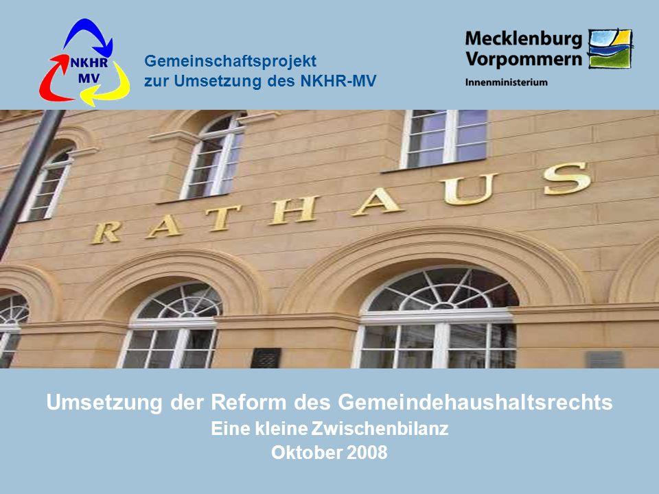 Gemeinschaftsprojekt zur Umsetzung des NKHR-MV Umsetzung der Reform des Gemeindehaushaltsrechts Eine kleine Zwischenbilanz Oktober 2008