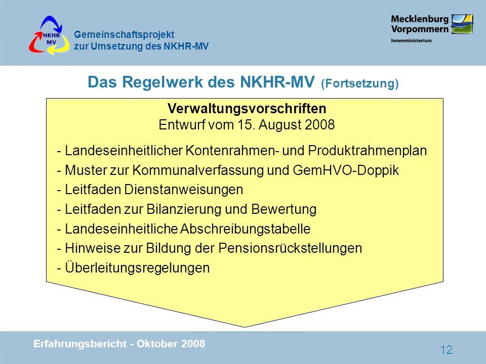 Gemeinschaftsprojekt zur Umsetzung des NKHR-MV Erfahrungsbericht - Oktober 2008 12 Das Regelwerk des NKHR-MV (Fortsetzung) Verwaltungsvorschriften Ent