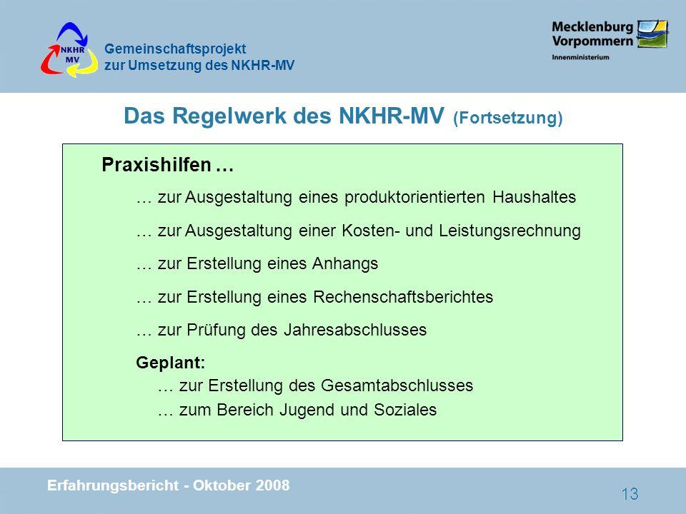 Gemeinschaftsprojekt zur Umsetzung des NKHR-MV Erfahrungsbericht - Oktober 2008 13 Das Regelwerk des NKHR-MV (Fortsetzung) Praxishilfen … … zur Ausges