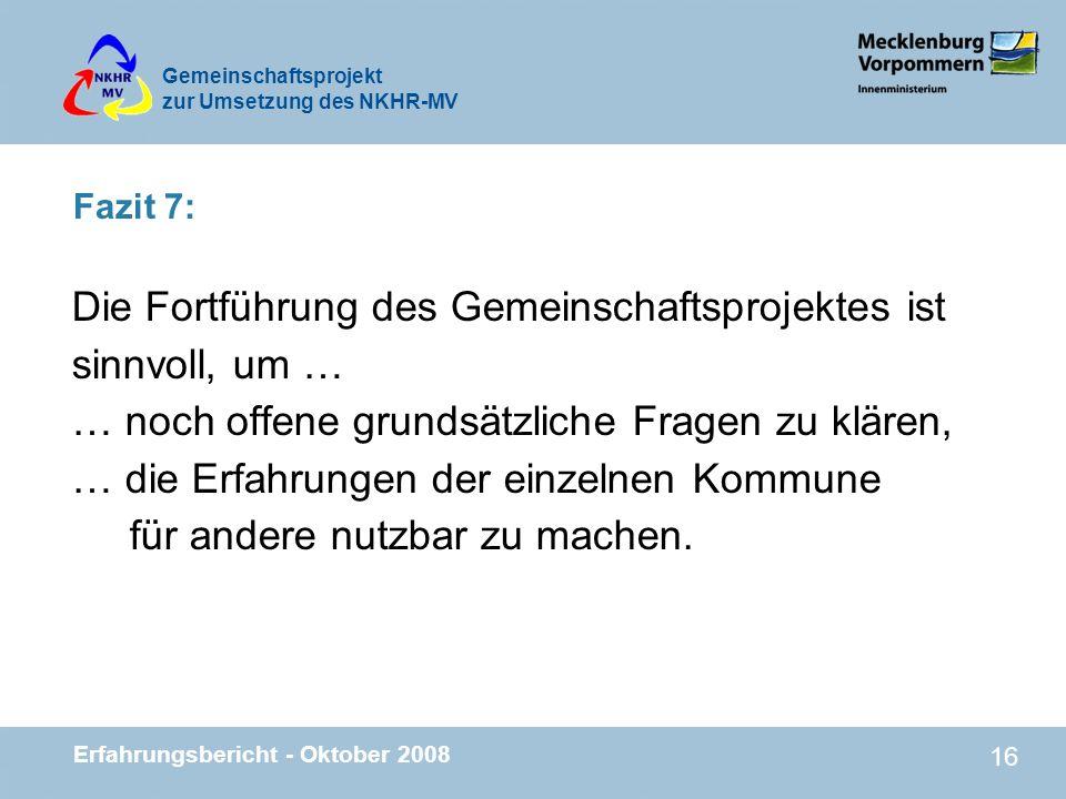 Gemeinschaftsprojekt zur Umsetzung des NKHR-MV Erfahrungsbericht - Oktober 2008 16 Fazit 7: Die Fortführung des Gemeinschaftsprojektes ist sinnvoll, u