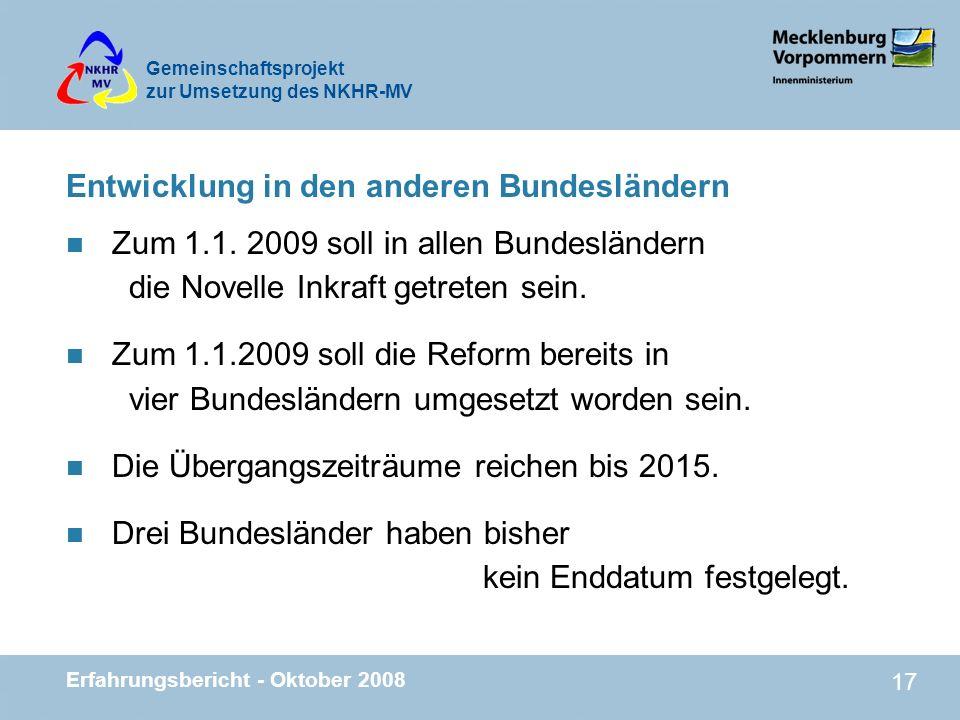 Gemeinschaftsprojekt zur Umsetzung des NKHR-MV Erfahrungsbericht - Oktober 2008 17 Entwicklung in den anderen Bundesländern n Zum 1.1. 2009 soll in al