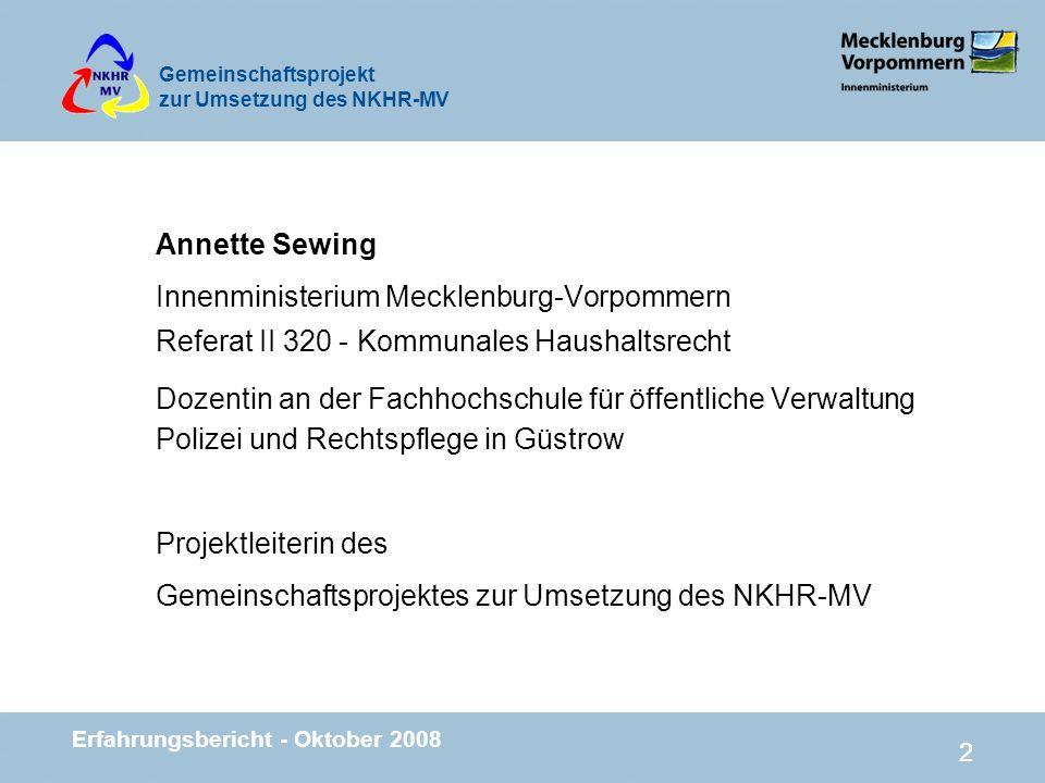 Gemeinschaftsprojekt zur Umsetzung des NKHR-MV Erfahrungsbericht - Oktober 2008 22 Annette Sewing Innenministerium Mecklenburg-Vorpommern Referat II 3