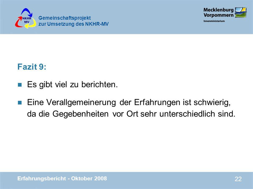 Gemeinschaftsprojekt zur Umsetzung des NKHR-MV Erfahrungsbericht - Oktober 2008 22 Fazit 9: n Es gibt viel zu berichten. n Eine Verallgemeinerung der