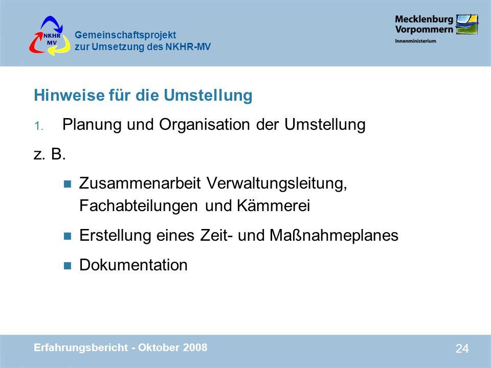 Gemeinschaftsprojekt zur Umsetzung des NKHR-MV Erfahrungsbericht - Oktober 2008 24 Hinweise für die Umstellung 1. Planung und Organisation der Umstell