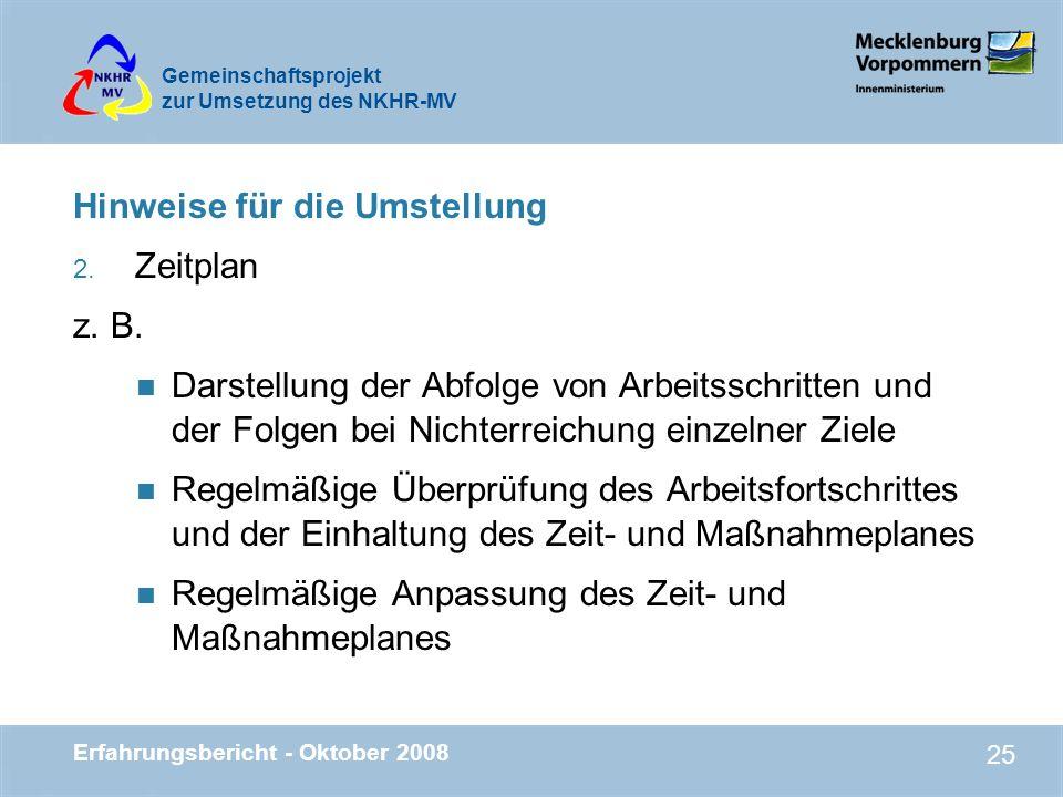 Gemeinschaftsprojekt zur Umsetzung des NKHR-MV Erfahrungsbericht - Oktober 2008 25 Hinweise für die Umstellung 2. Zeitplan z. B. n Darstellung der Abf