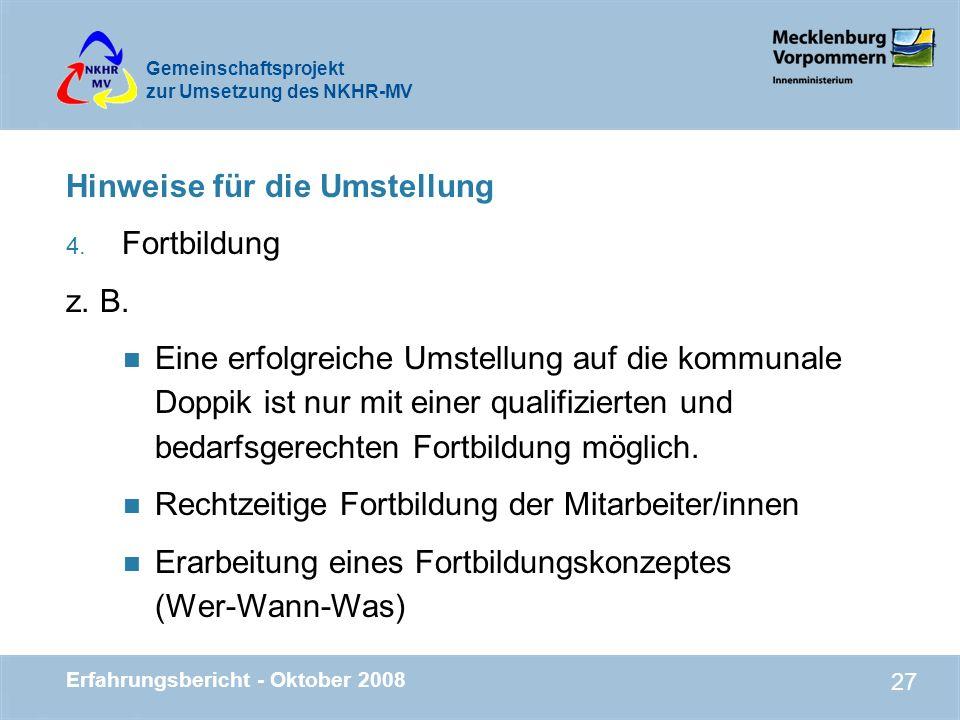 Gemeinschaftsprojekt zur Umsetzung des NKHR-MV Erfahrungsbericht - Oktober 2008 27 Hinweise für die Umstellung 4. Fortbildung z. B. n Eine erfolgreich