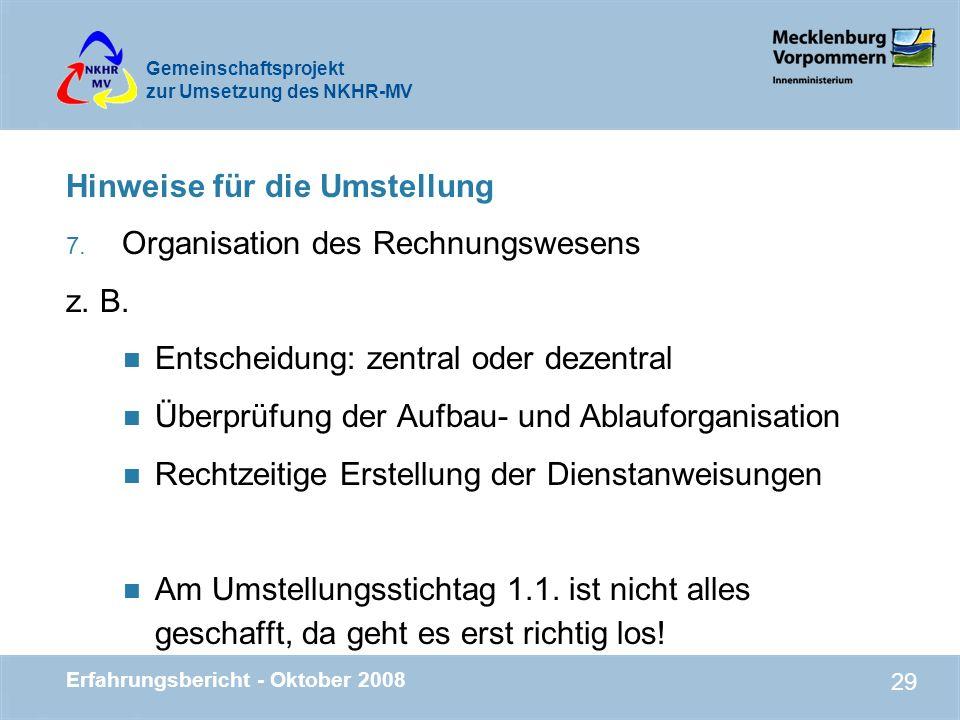 Gemeinschaftsprojekt zur Umsetzung des NKHR-MV Erfahrungsbericht - Oktober 2008 29 Hinweise für die Umstellung 7. Organisation des Rechnungswesens z.