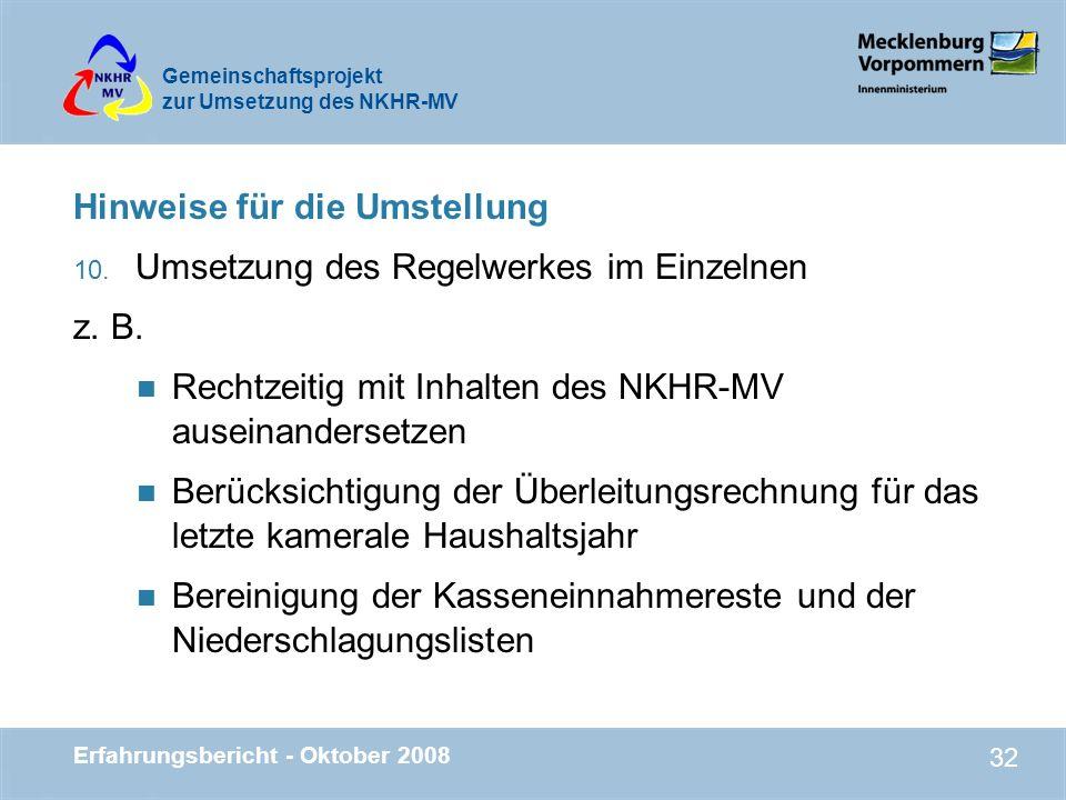 Gemeinschaftsprojekt zur Umsetzung des NKHR-MV Erfahrungsbericht - Oktober 2008 32 Hinweise für die Umstellung 10. Umsetzung des Regelwerkes im Einzel