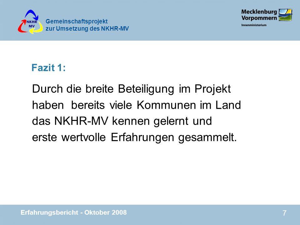 Gemeinschaftsprojekt zur Umsetzung des NKHR-MV Erfahrungsbericht - Oktober 2008 7 Fazit 1: Durch die breite Beteiligung im Projekt haben bereits viele
