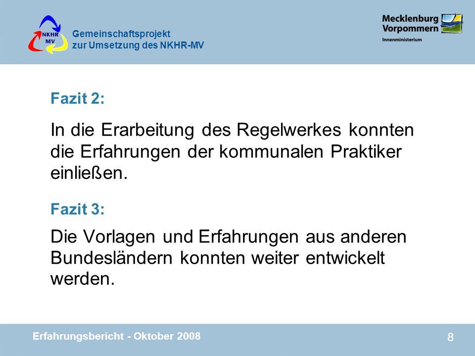 Gemeinschaftsprojekt zur Umsetzung des NKHR-MV Erfahrungsbericht - Oktober 2008 9 Fazit 4: Es wurde eine gute Grundlage für das NKHR-MV geschaffen, aber es sind noch nicht alle Einzelfragen geklärt.