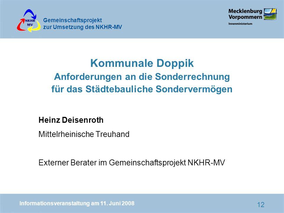 Gemeinschaftsprojekt zur Umsetzung des NKHR-MV 12 Kommunale Doppik Anforderungen an die Sonderrechnung für das Städtebauliche Sondervermögen Heinz Deisenroth Mittelrheinische Treuhand Externer Berater im Gemeinschaftsprojekt NKHR-MV Informationsveranstaltung am 11.
