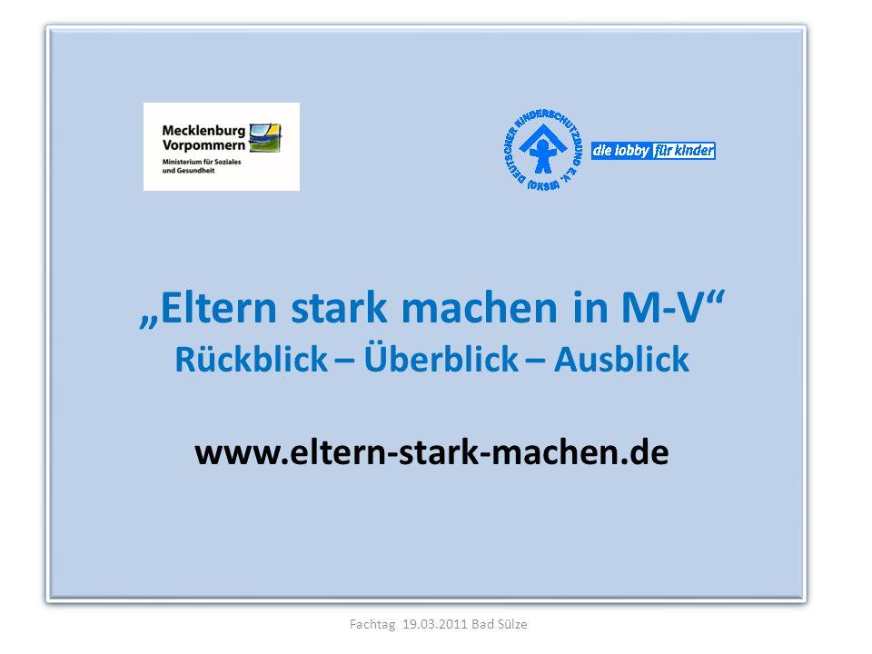 Fachtag 19.03.2011 Bad Sülze Eltern stark machen in M-V Rückblick – Überblick – Ausblick www.eltern-stark-machen.de