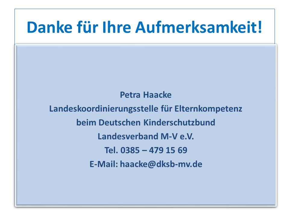 Danke für Ihre Aufmerksamkeit! Petra Haacke Landeskoordinierungsstelle für Elternkompetenz beim Deutschen Kinderschutzbund Landesverband M-V e.V. Tel.