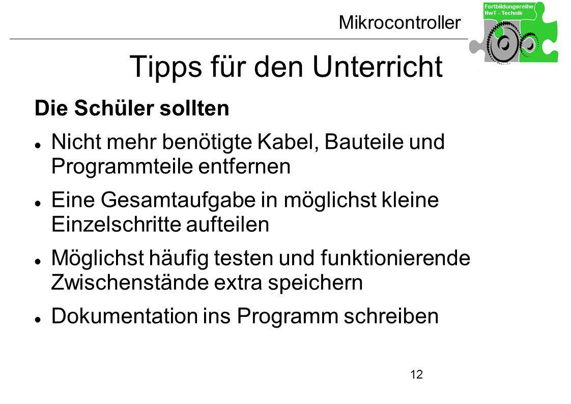 Mikrocontroller 12 Tipps für den Unterricht Die Schüler sollten Nicht mehr benötigte Kabel, Bauteile und Programmteile entfernen Eine Gesamtaufgabe in