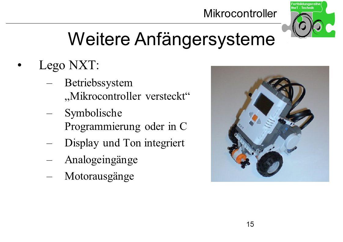 Mikrocontroller 15 Weitere Anfängersysteme Lego NXT: –Betriebssystem Mikrocontroller versteckt –Symbolische Programmierung oder in C –Display und Ton