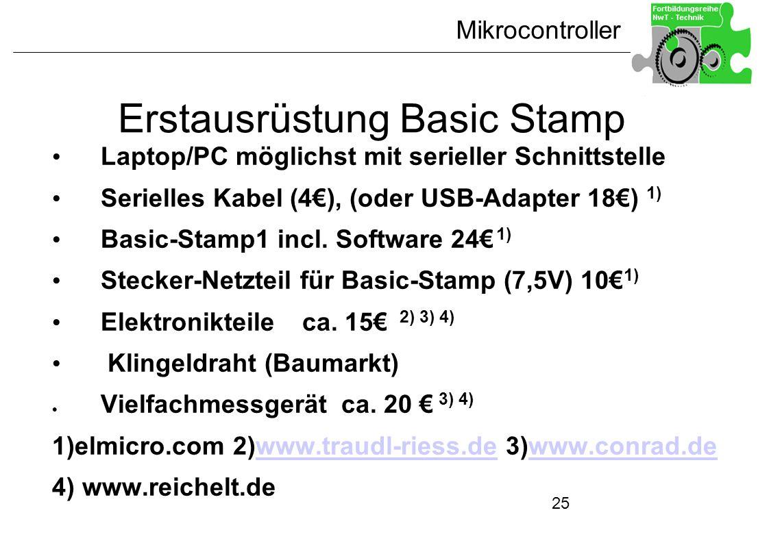 Mikrocontroller 25 Erstausrüstung Basic Stamp Laptop/PC möglichst mit serieller Schnittstelle Serielles Kabel (4), (oder USB-Adapter 18) 1) Basic-Stam