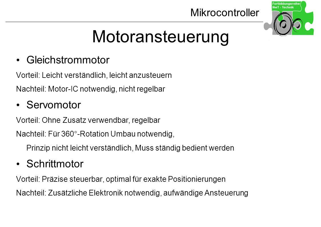 Mikrocontroller Motoransteuerung Gleichstrommotor Vorteil: Leicht verständlich, leicht anzusteuern Nachteil: Motor-IC notwendig, nicht regelbar Servom