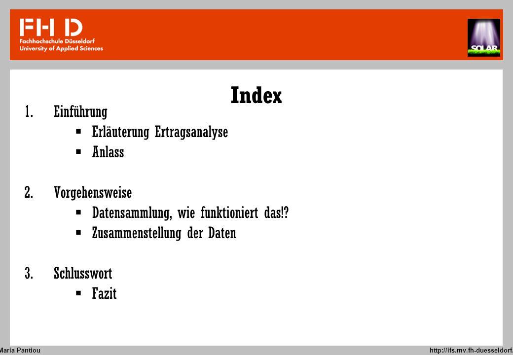 Maria Pantiou http://ifs.mv.fh-duesseldorf.de Index 1. Einführung Erläuterung Ertragsanalyse Anlass 2. Vorgehensweise Datensammlung, wie funktioniert